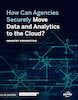 How Can Agencies Securely Move Data and Analytics to the Cloud?