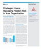 Privileged Users  Managing Hidden Risk in Your Organization