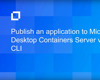 Publish an Application to Micro Focus Desktop Containers Server via Turbo CLI
