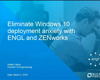 Eliminate Windows 10 Deployment Anxiety with ENGL and Micro Focus ZENworks