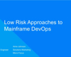 From Request to Release: Low Risk Approaches to DevOps for Mainframe Organizations