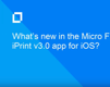 What's New in Micro Focus iPrint iOS 3.0 App